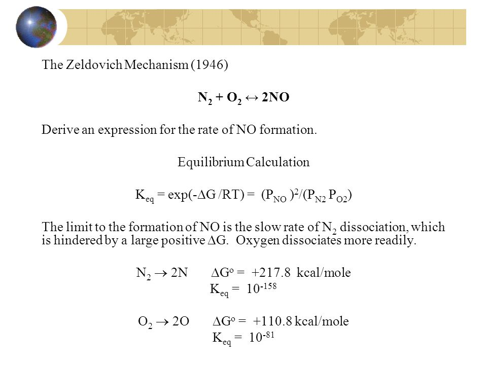 The Zeldovich Mechanism (1946) N 2 + O 2 ↔ 2NO Derive an expression for the rate of NO formation.
