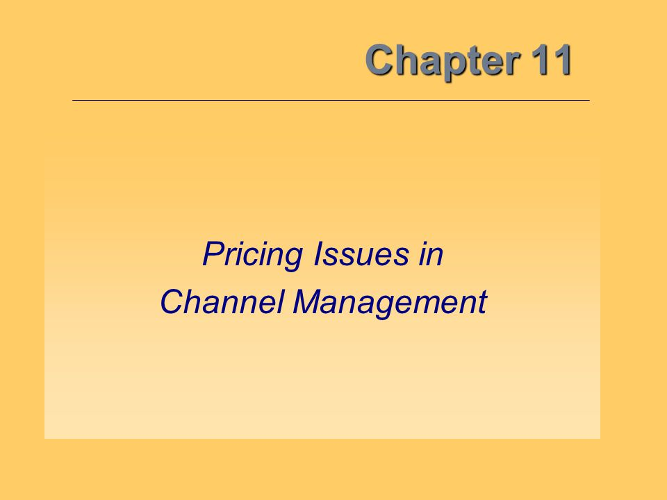 Chapter 11 Pricing Issues in Channel Management