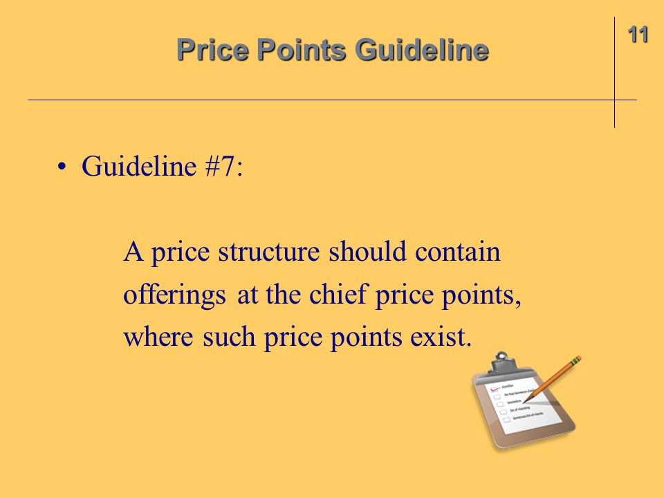 Guideline #7: A price structure should contain offerings at the chief price points, where such price points exist.
