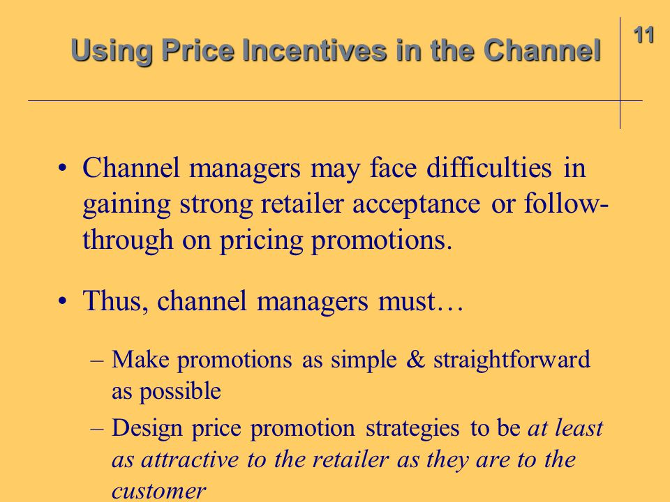 Channel managers may face difficulties in gaining strong retailer acceptance or follow- through on pricing promotions.