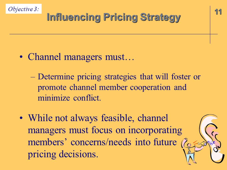 Channel managers must… –Determine pricing strategies that will foster or promote channel member cooperation and minimize conflict.