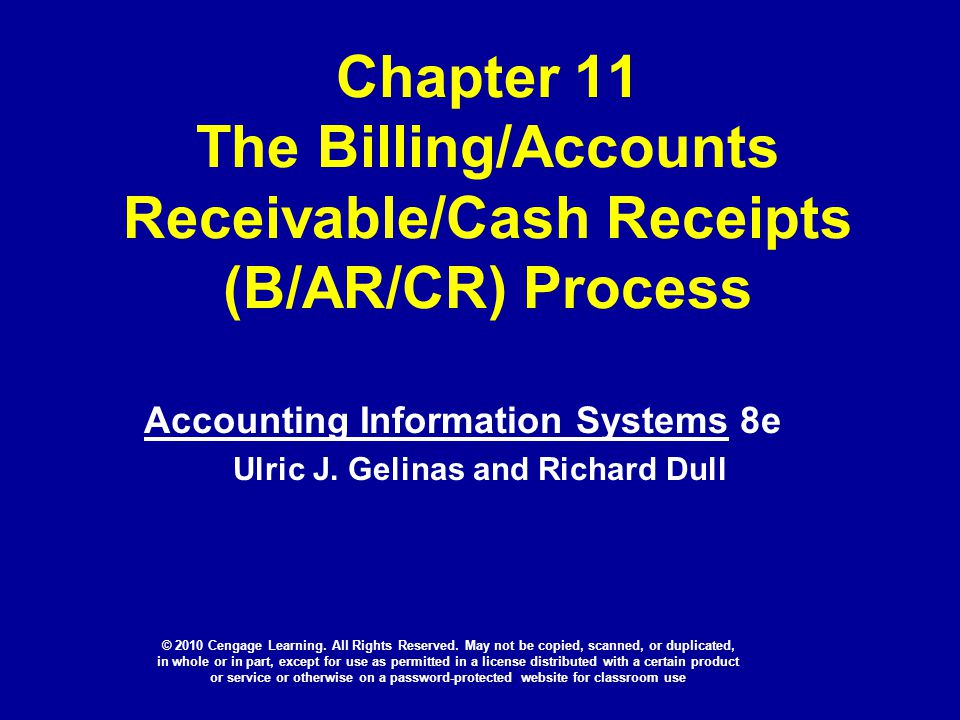 Chapter 11 The Billing/Accounts Receivable/Cash Receipts (B/AR/CR) Process Accounting Information Systems 8e Ulric J. Gelinas and Richard Dull © 2010