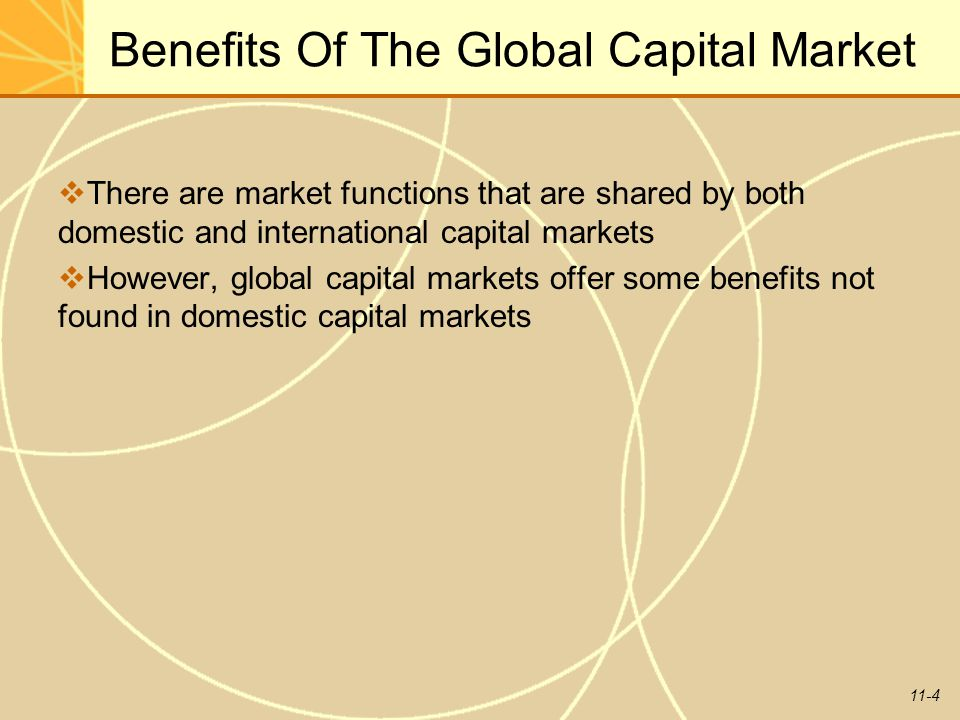 11-4 Benefits Of The Global Capital Market  There are market functions that are shared by both domestic and international capital markets  However,