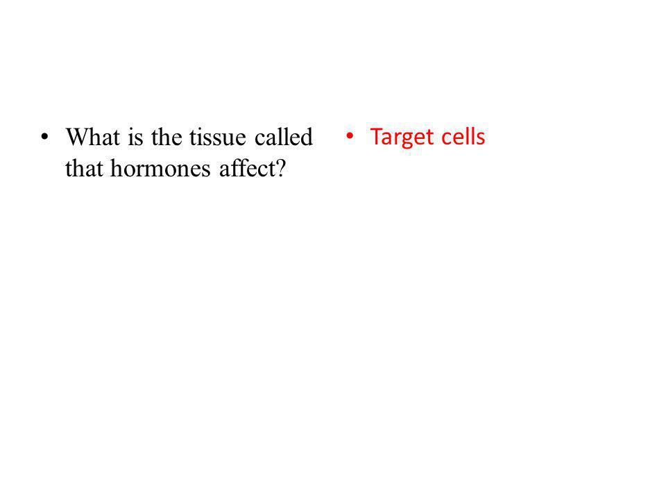 What is the tissue called that hormones affect? Target cells