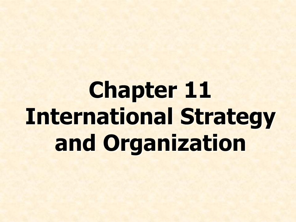 Chapter 11 International Strategy and Organization