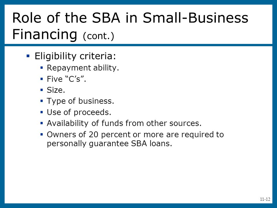 """11-12  Eligibility criteria:  Repayment ability.  Five """"C's"""".  Size.  Type of business.  Use of proceeds.  Availability of funds from other sou"""