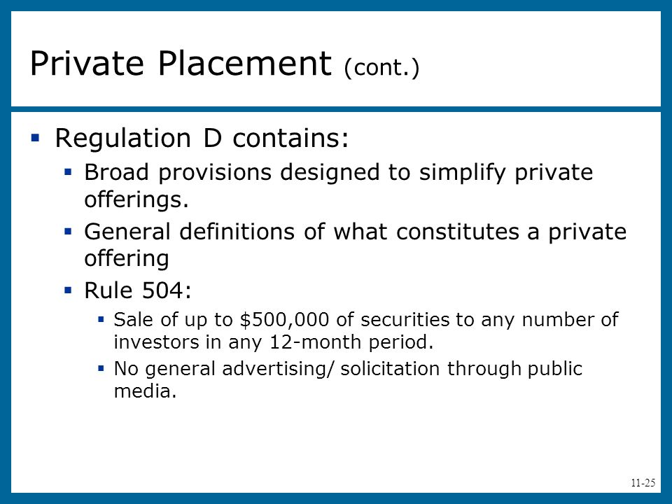 11-25  Regulation D contains:  Broad provisions designed to simplify private offerings.