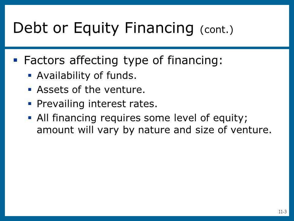 11-3  Factors affecting type of financing:  Availability of funds.