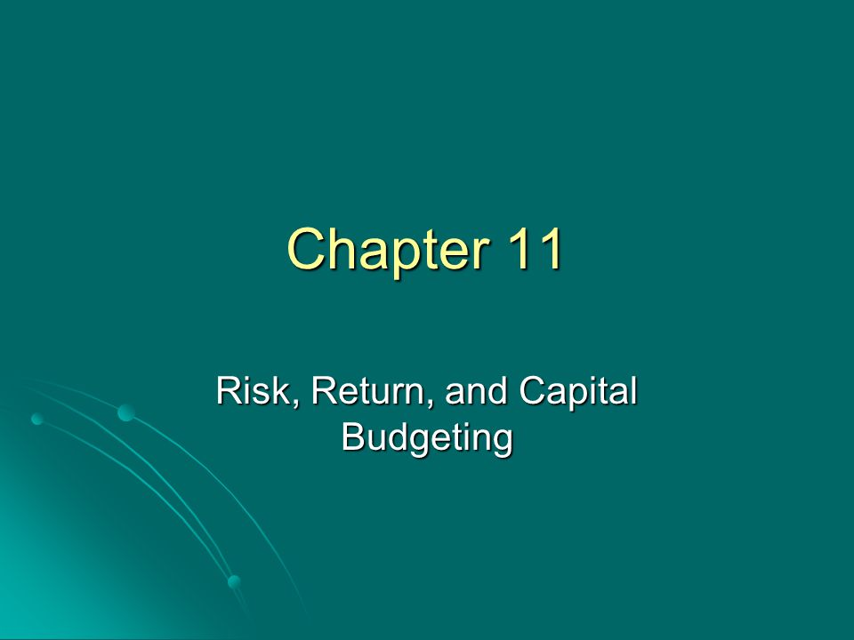 Chapter 11 Risk, Return, and Capital Budgeting