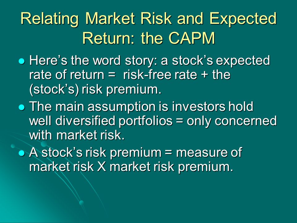 Relating Market Risk and Expected Return: the CAPM Here's the word story: a stock's expected rate of return = risk-free rate + the (stock's) risk premium.