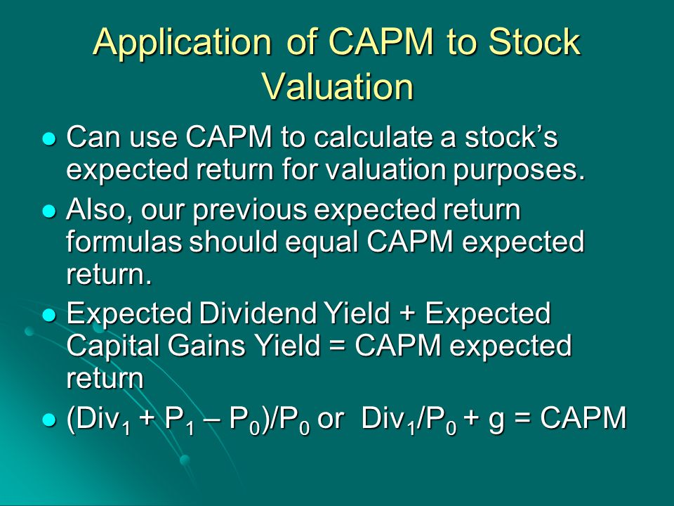 Application of CAPM to Stock Valuation Can use CAPM to calculate a stock's expected return for valuation purposes.