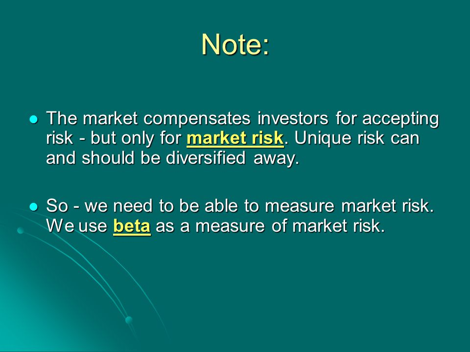 Note: The market compensates investors for accepting risk - but only for market risk.