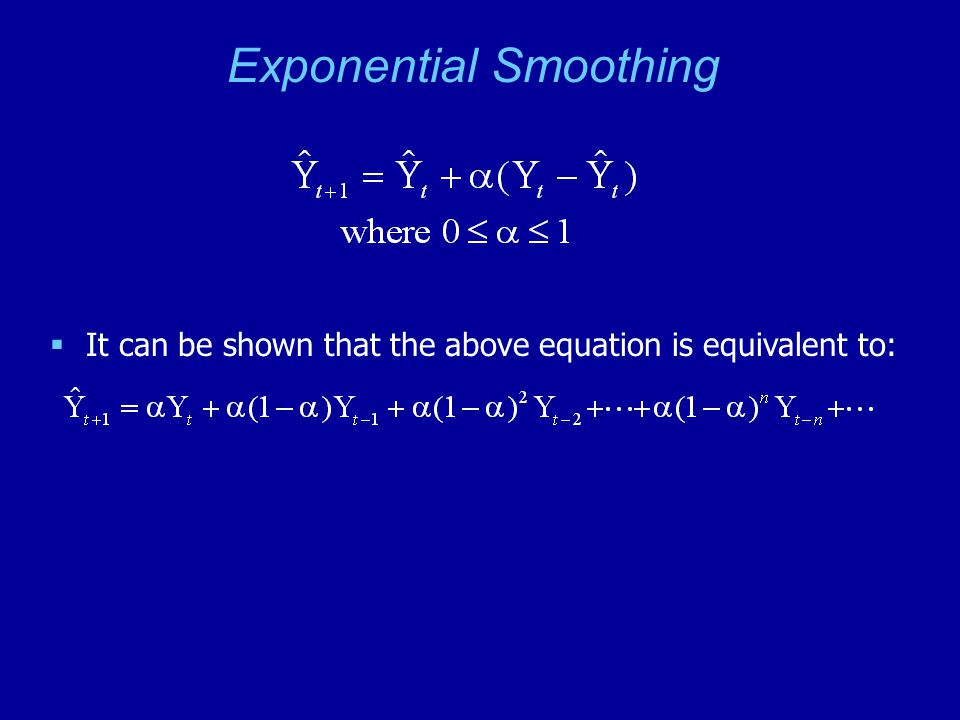 Exponential Smoothing  It can be shown that the above equation is equivalent to: