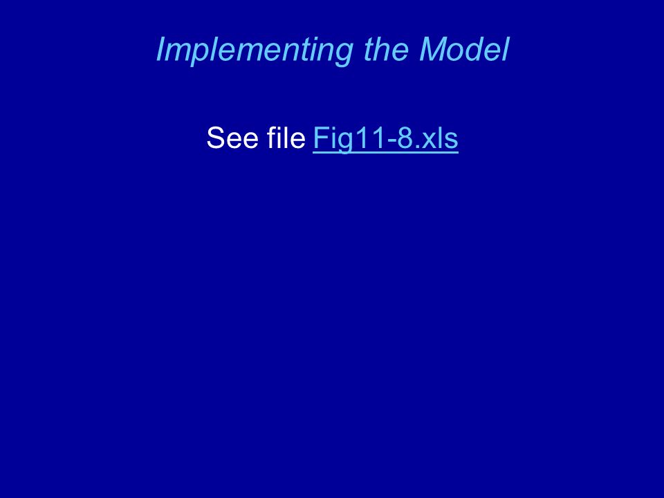Implementing the Model See file Fig11-8.xlsFig11-8.xls