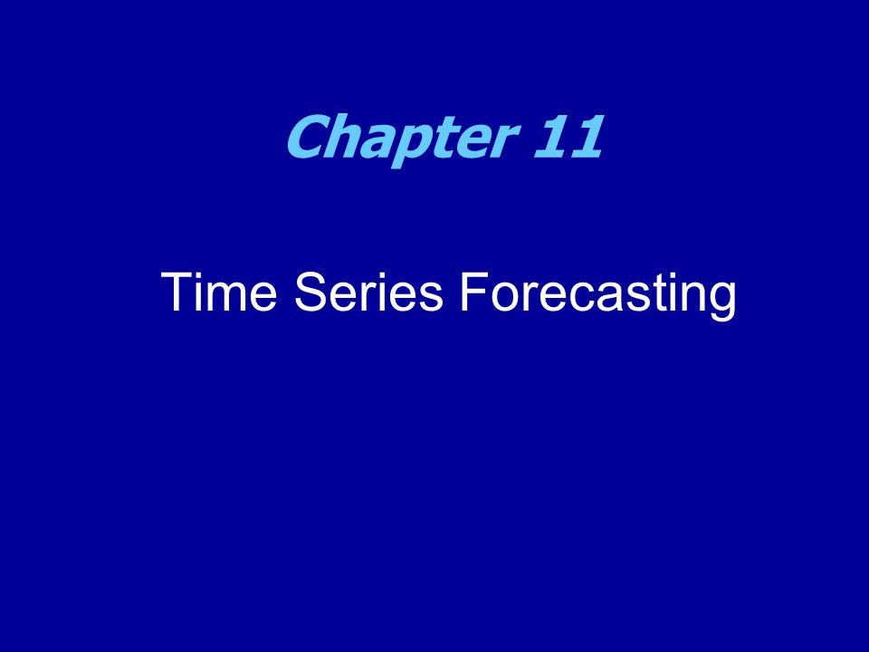 Time Series Forecasting Chapter 11