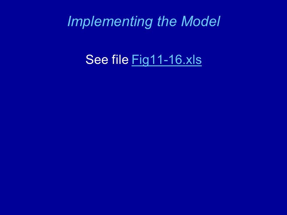 Implementing the Model See file Fig11-16.xlsFig11-16.xls