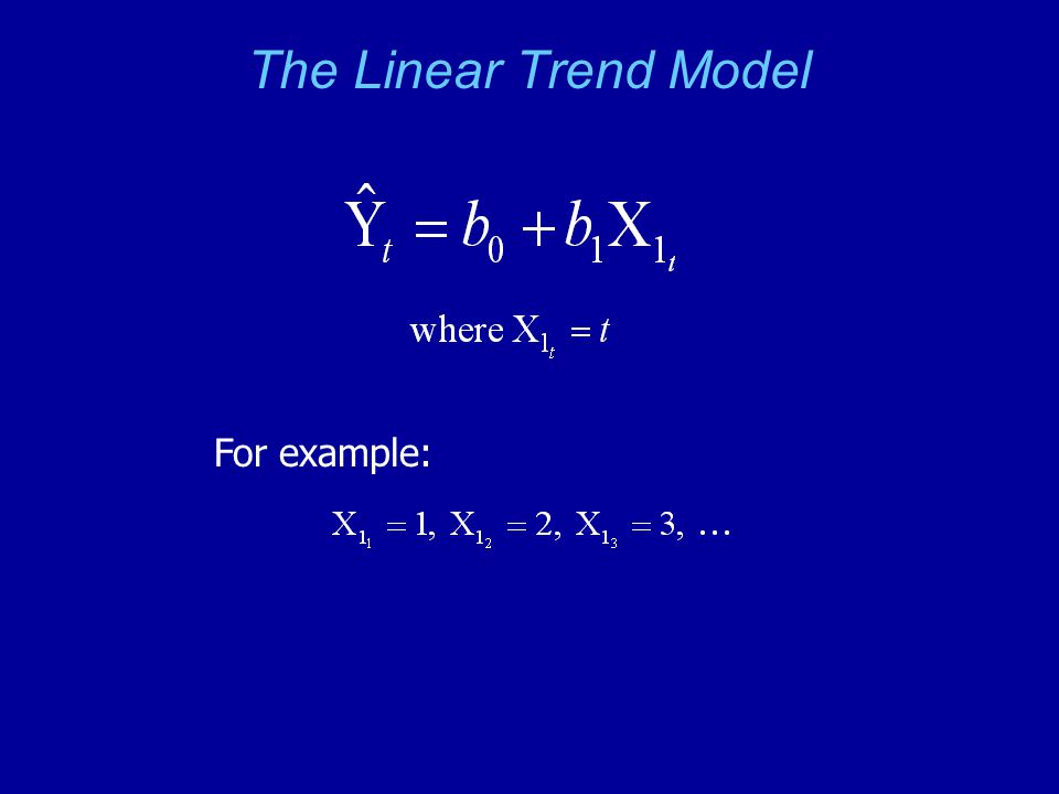 The Linear Trend Model For example: