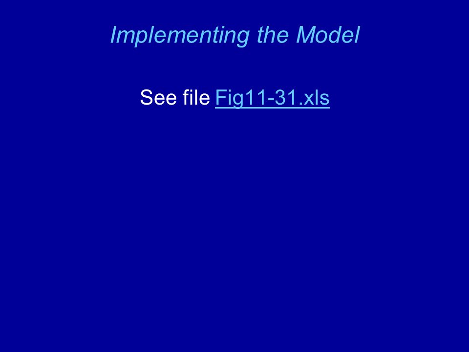 Implementing the Model See file Fig11-31.xlsFig11-31.xls