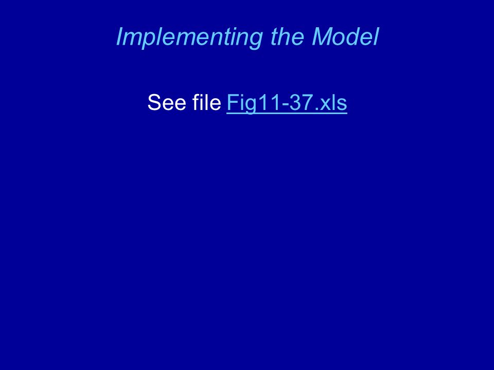 Implementing the Model See file Fig11-37.xlsFig11-37.xls