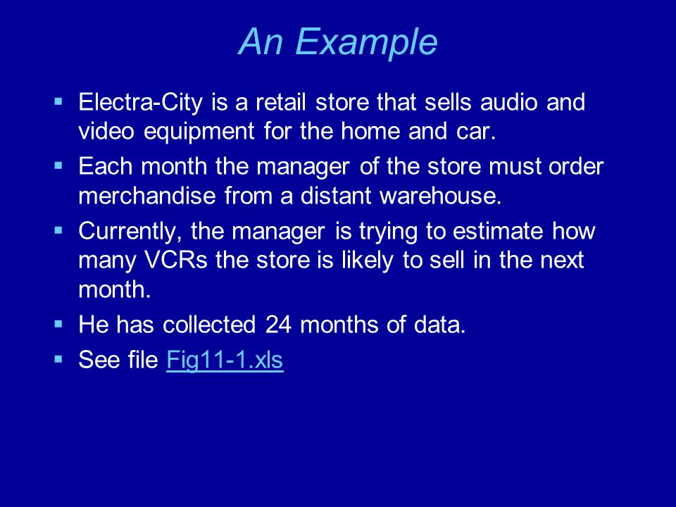 An Example  Electra-City is a retail store that sells audio and video equipment for the home and car.  Each month the manager of the store must orde