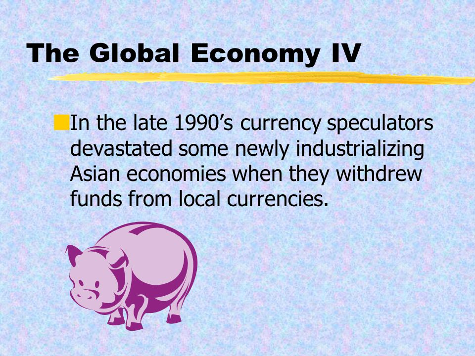 The Global Economy III Nonetheless, business is not without risks.
