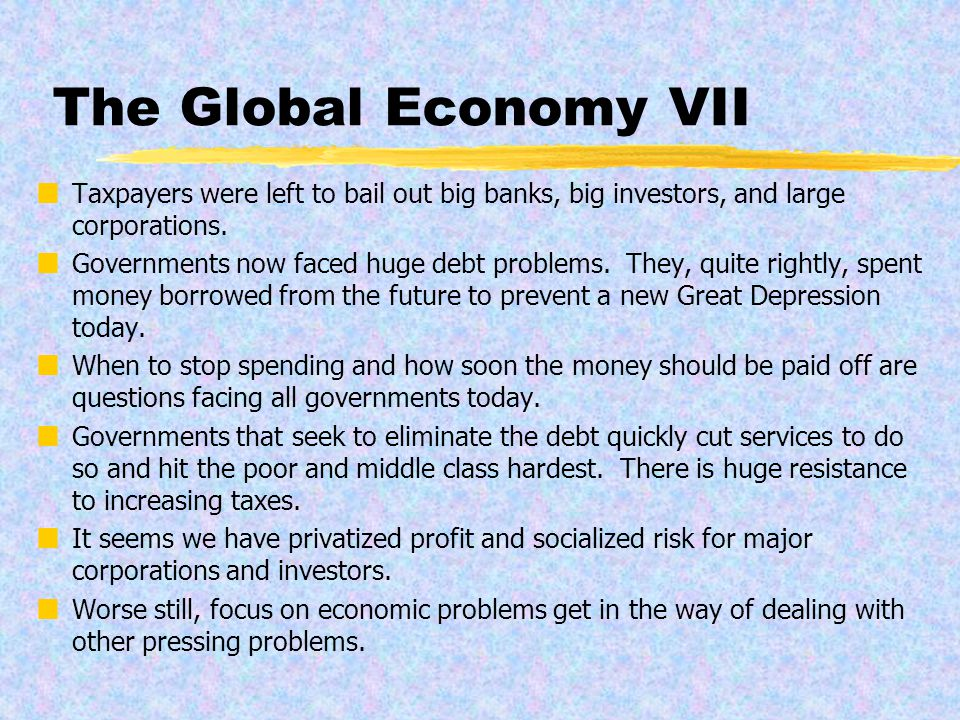 The Global Economy VI Banks stopped lending and the world economy was on the verge of collapse.