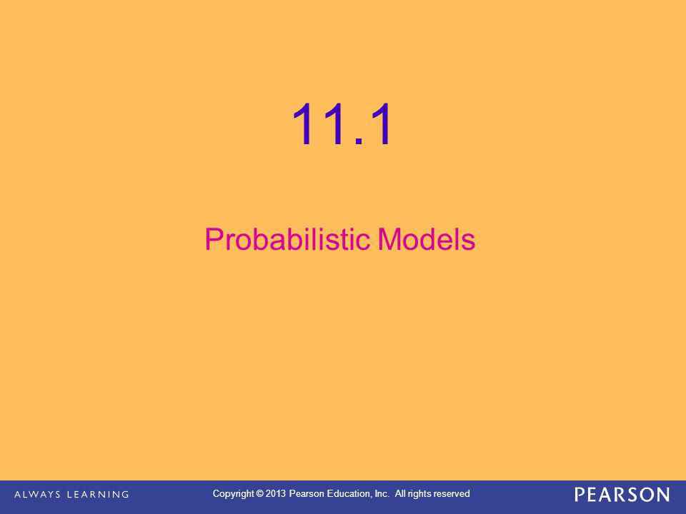 Copyright © 2013 Pearson Education, Inc. All rights reserved 11.1 Probabilistic Models