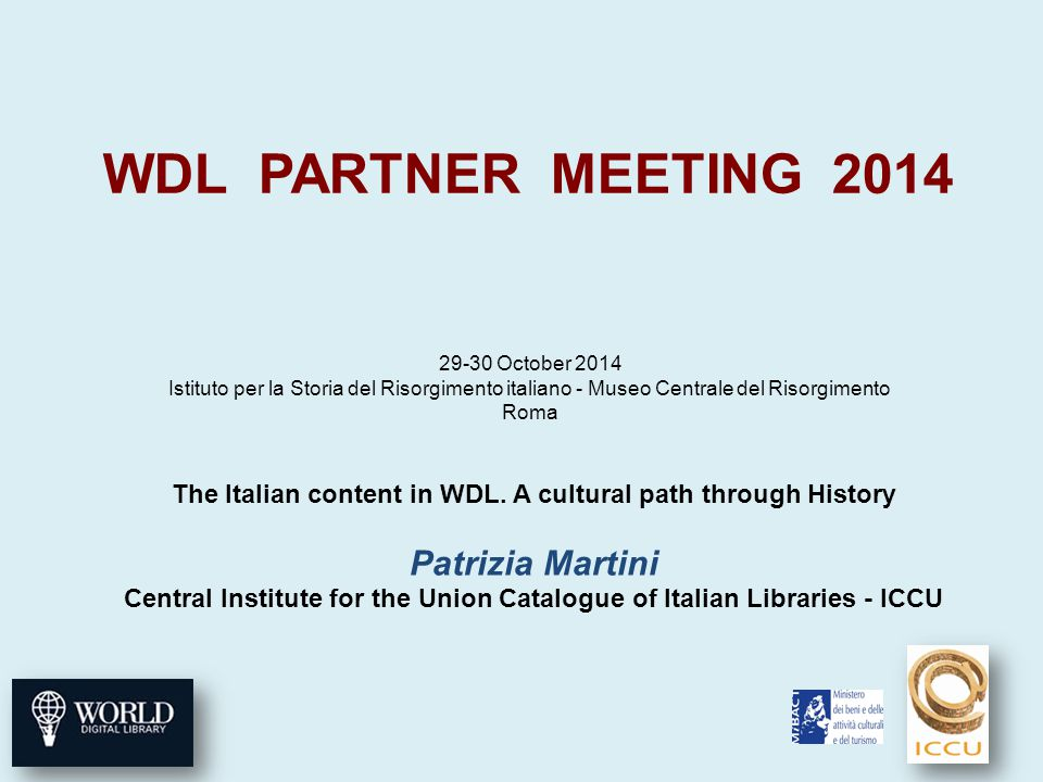 Italian Institutions in WDL (1)  Casanatense Library, Roma;  CEDAC (Educational Documentation Centre of Circus Arts), Verona;  Estense Library, Modena;  Institute for the European Intellectual Lexicon and History of Ideas (ILIESI)of CNR, Roma;  Library of the National Academy of the Lincei and of the Corsini Family, Roma;  Library of the National Monument of Grottaferrata;  Medicea Laurenziana Library Firenze;