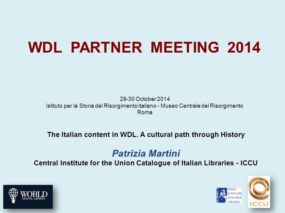 WDL PARTNER MEETING 2014 29-30 October 2014 Istituto per la Storia del Risorgimento italiano - Museo Centrale del Risorgimento Roma The Italian content in WDL.