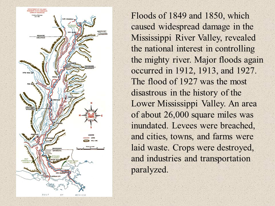 Floods of 1849 and 1850, which caused widespread damage in the Mississippi River Valley, revealed the national interest in controlling the mighty rive