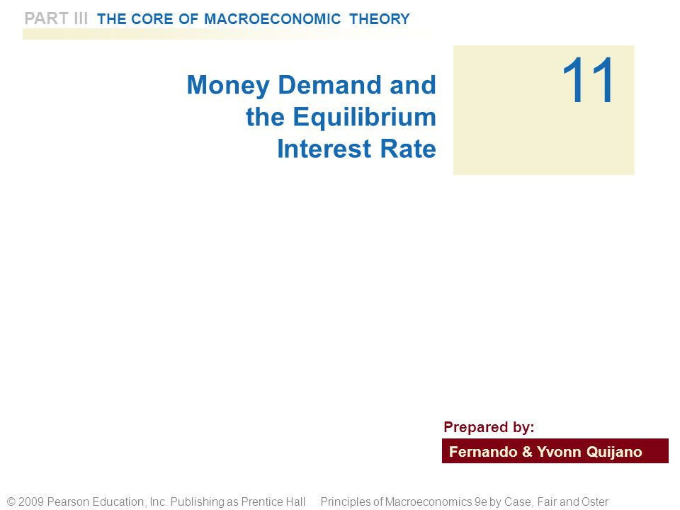 PART III THE CORE OF MACROECONOMIC THEORY 11 © 2009 Pearson Education, Inc. Publishing as Prentice Hall Principles of Macroeconomics 9e by Case, Fair
