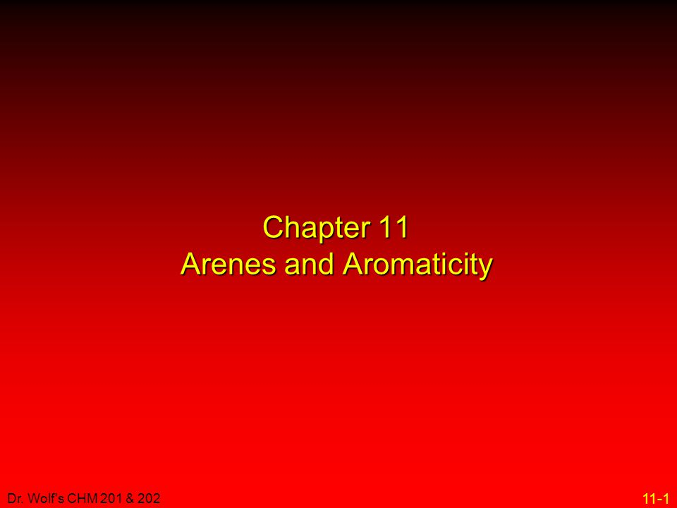 11-1 Dr. Wolf's CHM 201 & 202 Chapter 11 Arenes and Aromaticity