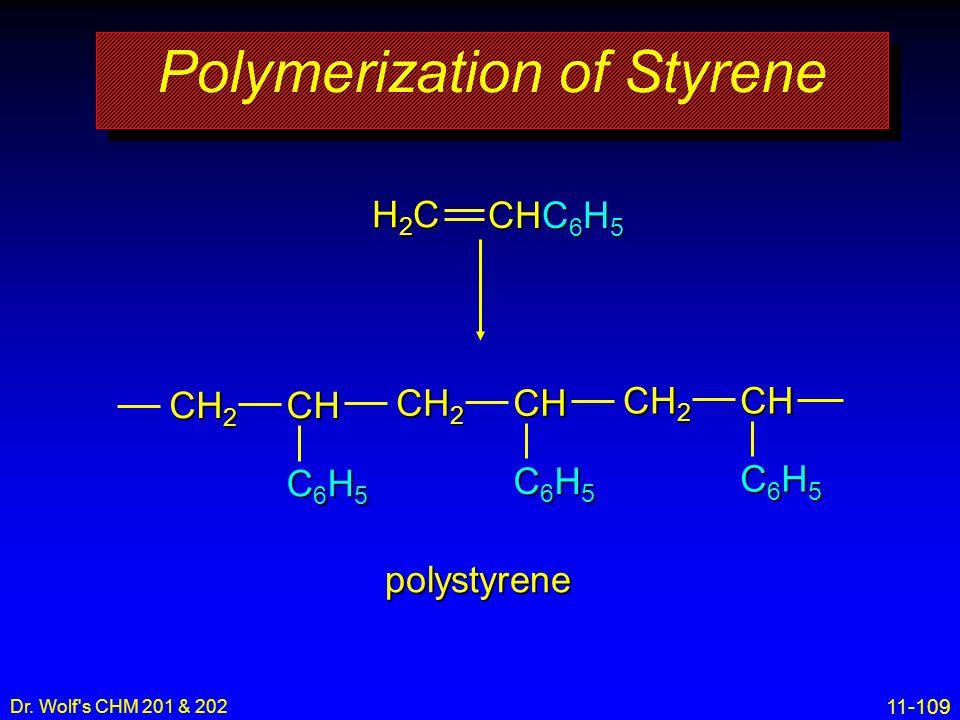 11-109 Dr. Wolf's CHM 201 & 202 Polymerization of Styrene H2CH2CH2CH2C CHC 6 H 5 CH 2 CH C6H5C6H5C6H5C6H5 CH C6H5C6H5C6H5C6H5 CH C6H5C6H5C6H5C6H5 poly