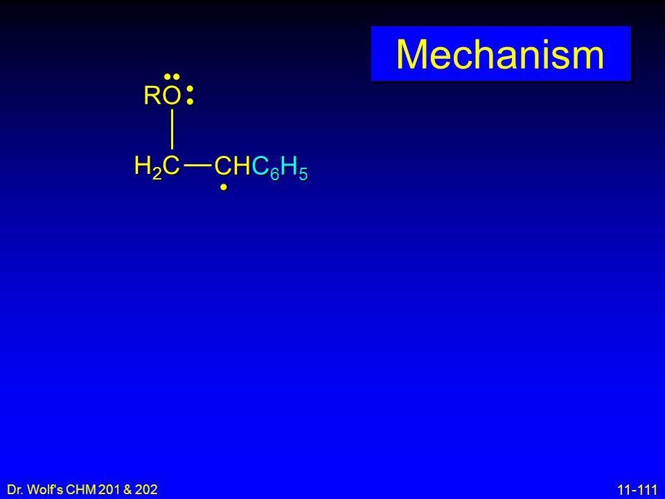 11-111 Dr. Wolf's CHM 201 & 202 Mechanism H2CH2CH2CH2C CHC 6 H 5 RO