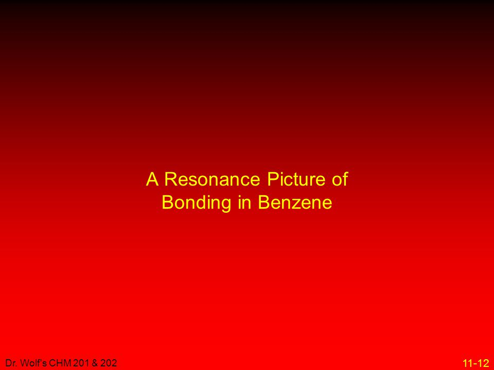 11-12 Dr. Wolf's CHM 201 & 202 A Resonance Picture of Bonding in Benzene
