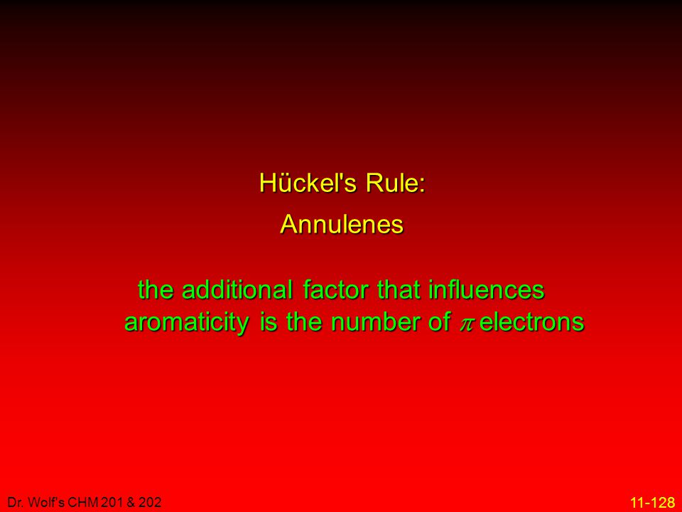 11-128 Dr. Wolf's CHM 201 & 202 Hückel's Rule: Annulenes the additional factor that influences aromaticity is the number of  electrons