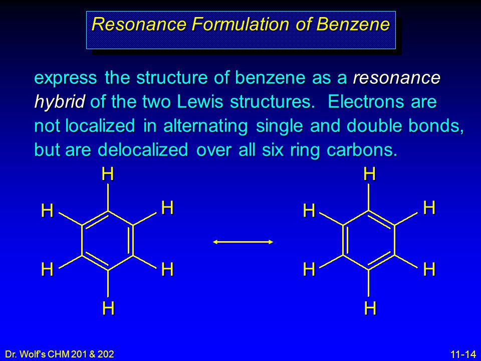 11-14 Dr. Wolf's CHM 201 & 202 express the structure of benzene as a resonance hybrid of the two Lewis structures. Electrons are not localized in alte