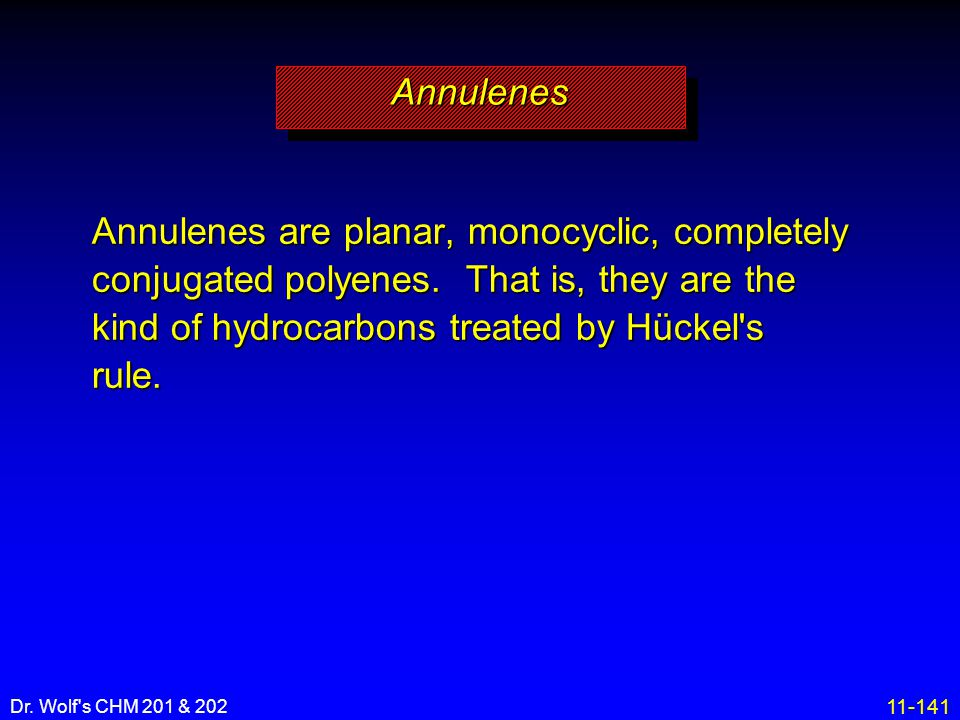 11-141 Dr. Wolf's CHM 201 & 202 Annulenes are planar, monocyclic, completely conjugated polyenes. That is, they are the kind of hydrocarbons treated b