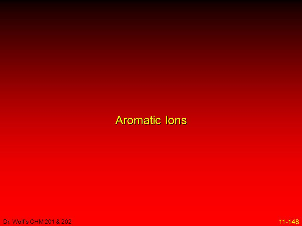 11-148 Dr. Wolf's CHM 201 & 202 Aromatic Ions
