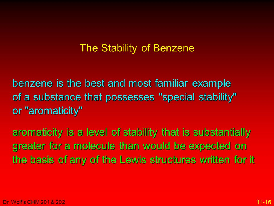 11-16 Dr. Wolf's CHM 201 & 202 The Stability of Benzene benzene is the best and most familiar example of a substance that possesses