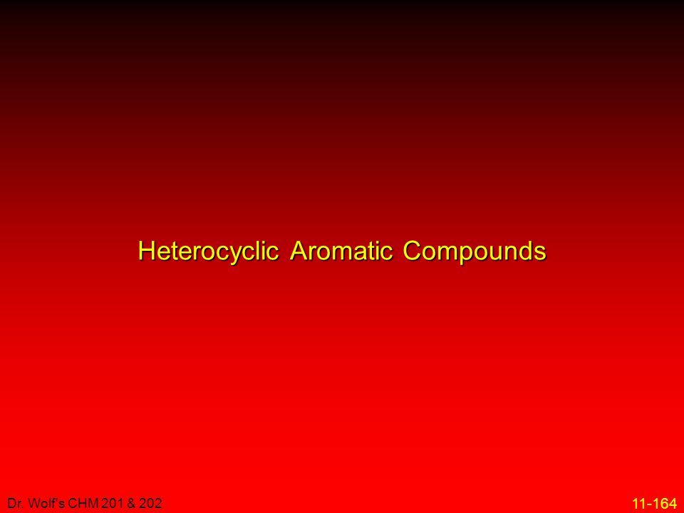 11-164 Dr. Wolf's CHM 201 & 202 Heterocyclic Aromatic Compounds