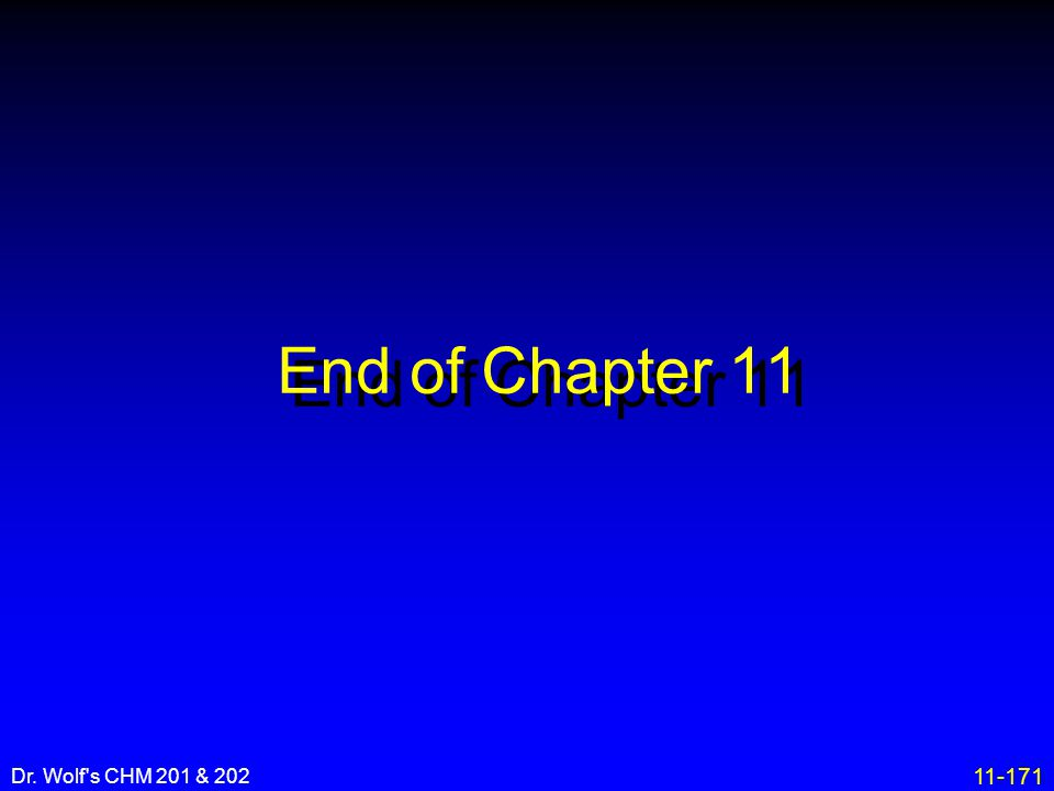 11-171 Dr. Wolf's CHM 201 & 202 End of Chapter 11