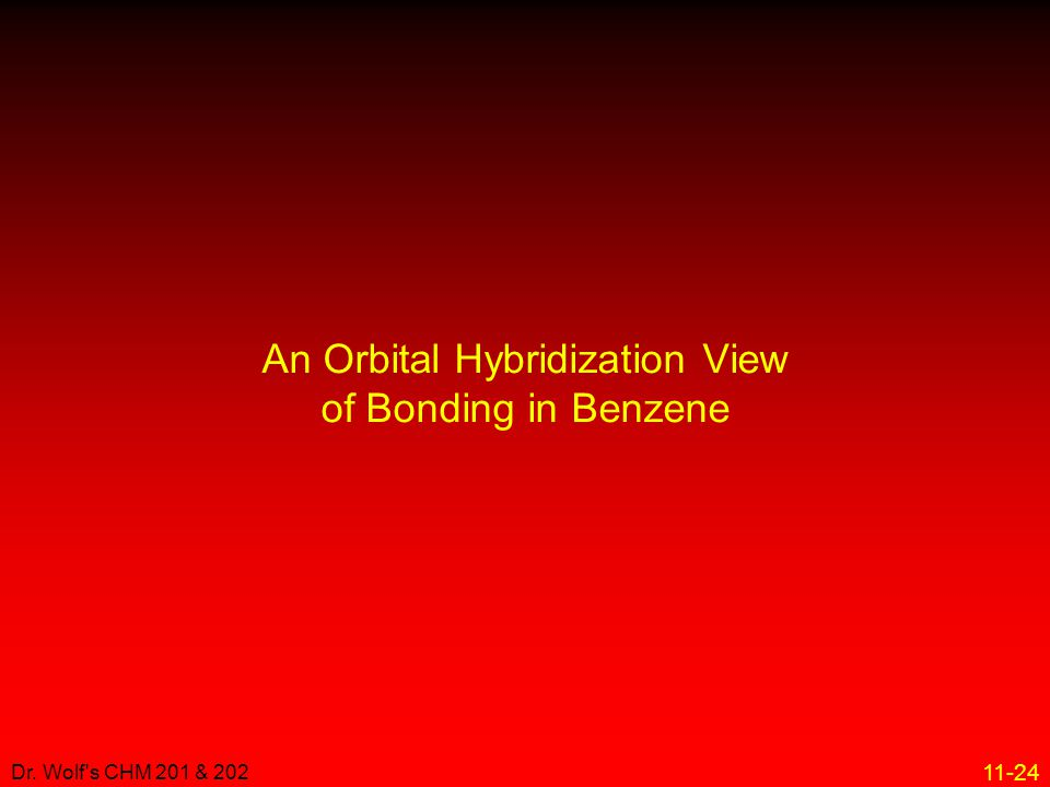 11-24 Dr. Wolf's CHM 201 & 202 An Orbital Hybridization View of Bonding in Benzene