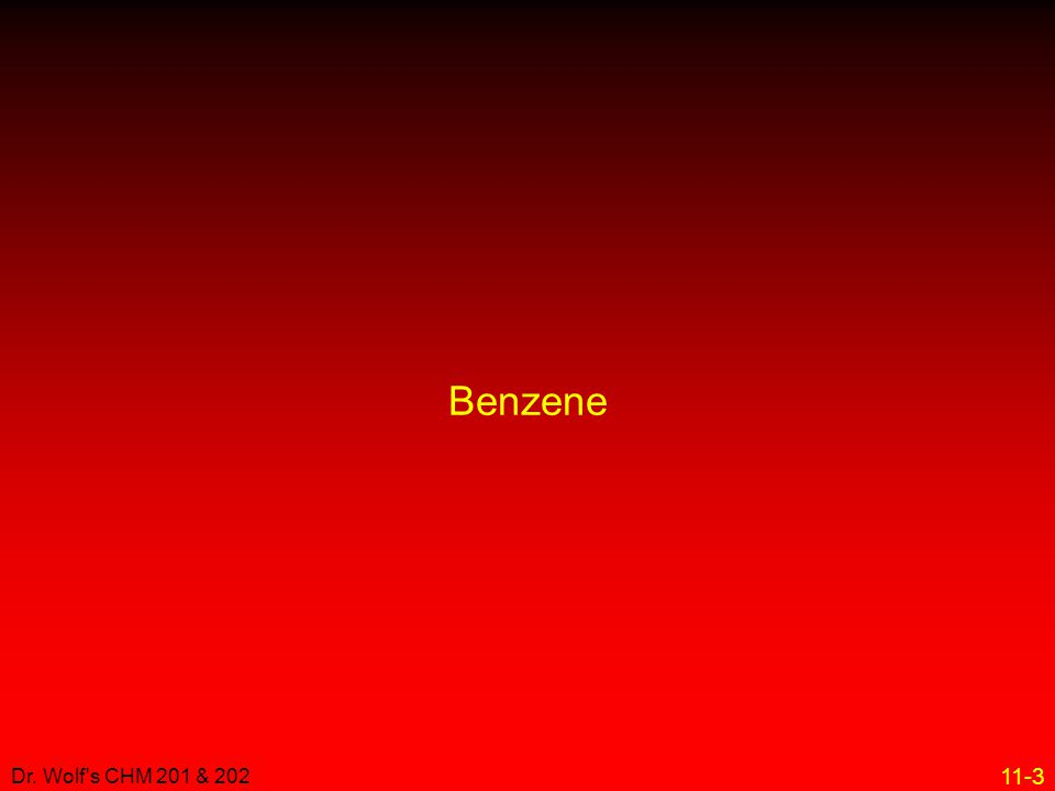 11-3 Dr. Wolf's CHM 201 & 202 Benzene