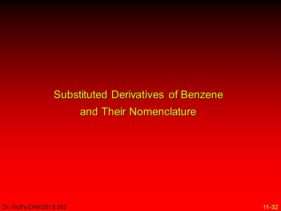 11-32 Dr. Wolf's CHM 201 & 202 Substituted Derivatives of Benzene and Their Nomenclature