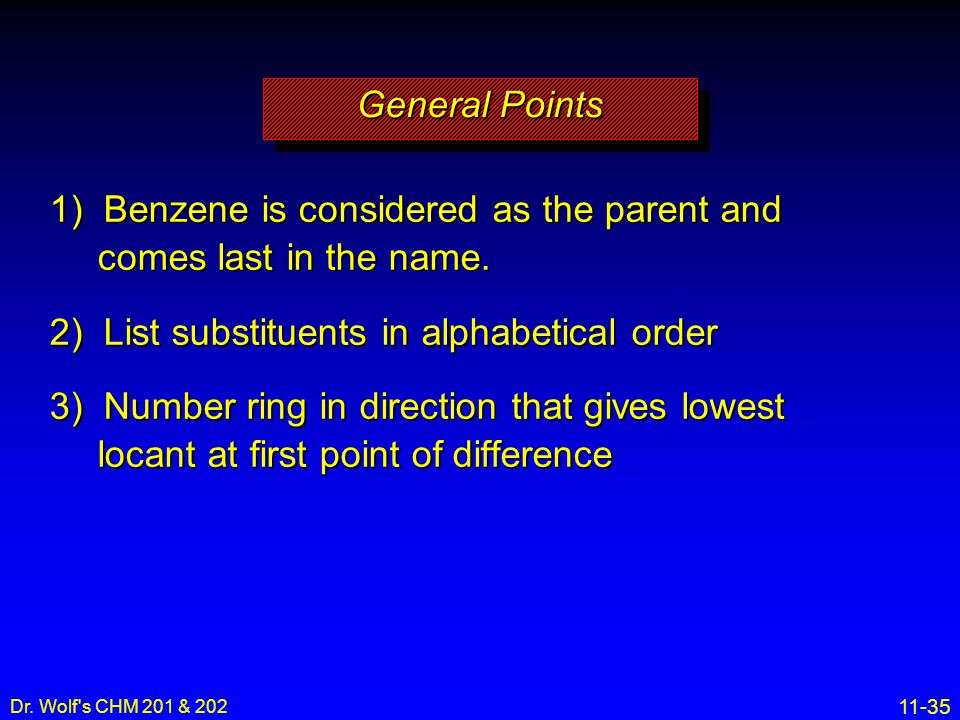 11-35 Dr. Wolf's CHM 201 & 202 1) Benzene is considered as the parent and comes last in the name. 2) List substituents in alphabetical order 3) Number