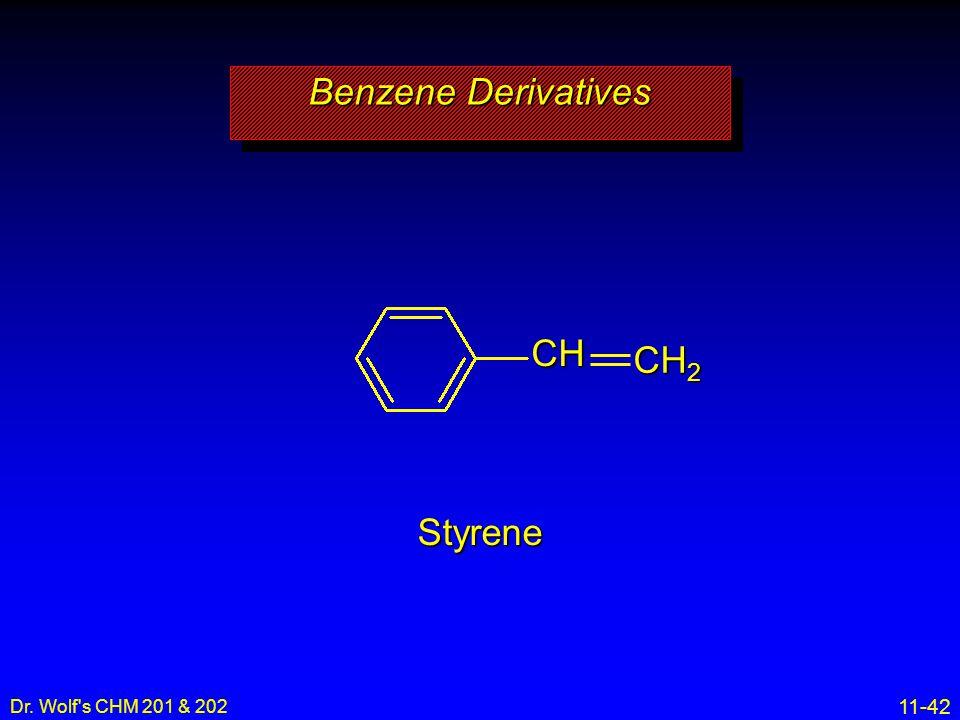 11-42 Dr. Wolf's CHM 201 & 202 Styrene Benzene Derivatives CH 2 CH