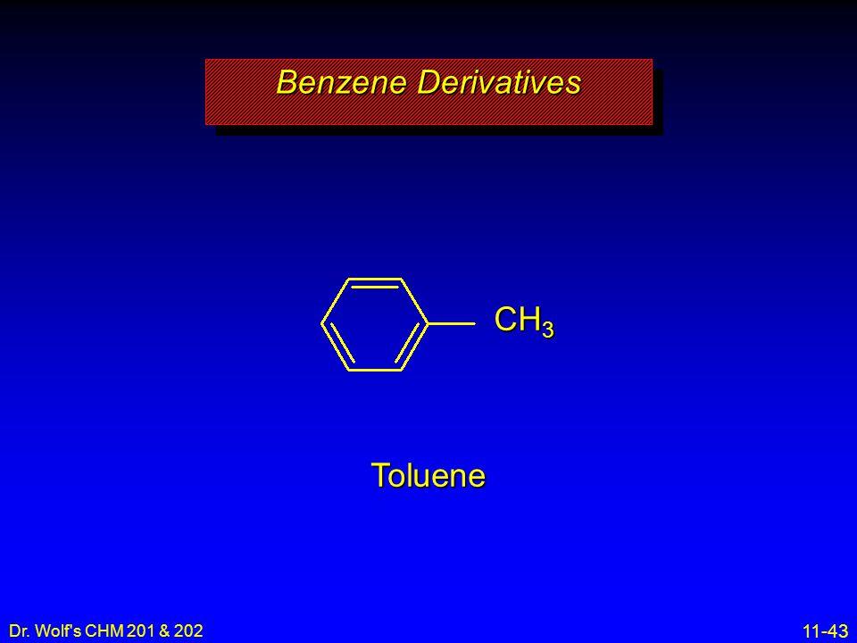 11-43 Dr. Wolf's CHM 201 & 202 Toluene Benzene Derivatives CH 3