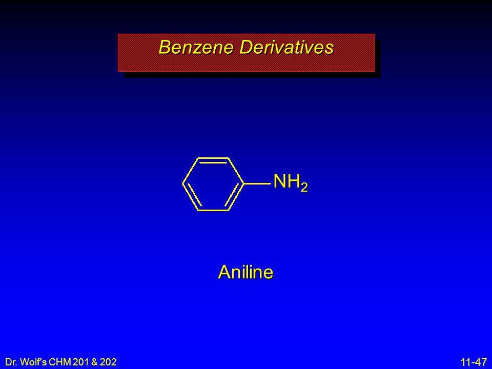 11-47 Dr. Wolf's CHM 201 & 202 Aniline Benzene Derivatives NH 2