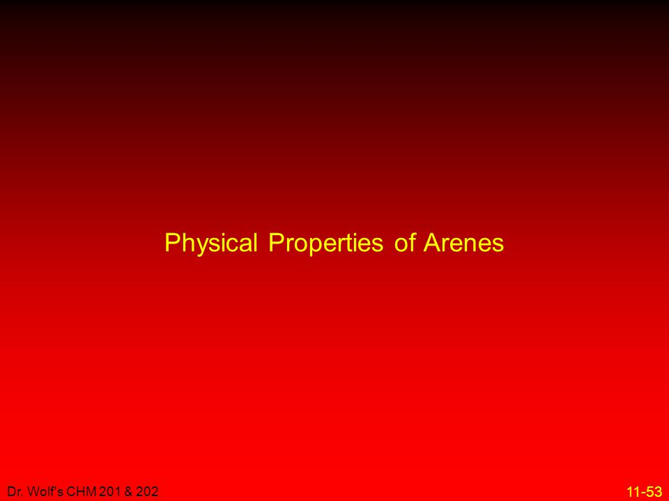 11-53 Dr. Wolf's CHM 201 & 202 Physical Properties of Arenes